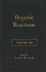 Organic reactions v. 100 / Scott E. Denmark, editor-in-chief